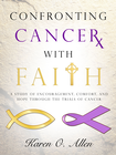 more information about Confronting Cancer with Faith: A Study of Encouragement, Comfort, and Hope through the Trials of Cancer - eBook