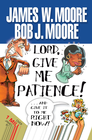 more information about Lord, Give Me Patience, and Give It to Me Right Now! - eBook