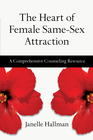 more information about The Heart of Female Same-Sex Attraction: A Comprehensive Counseling Resource - eBook