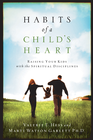 more information about Habits of a Child's Heart: Raising Your Kids with the Spiritual Disciplines - eBook