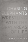 more information about Chasing Elephants: Wrestling with the Gray Areas of Life - eBook