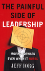 more information about The Painful Side of Leadership: Moving Forward Even When It Hurts - eBook