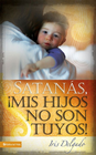more information about Satanas mis hijos no son tuyos - Edicion revisada - eBook