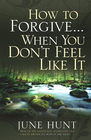 more information about How to Forgive...When You Don't Feel Like It - eBook