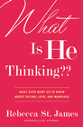 more information about What Is He Thinking??: What Guys Want Us to Know About Dating, Love, and Marriage - eBook