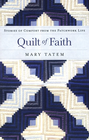 more information about Quilt of Faith: Stories of Comfort from the Patchwork Life - eBook