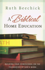 more information about A Biblical Home Education: Building Your Homeschool on the Foundation of God's Word - eBook