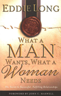 more information about What a Man Wants, What a Woman Needs: The Secret to Successful, Fulfilling Relationships - eBook