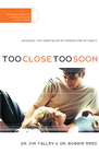 more information about Too Close Too Soon: Avoiding the Heartache of Premature Intimacy - eBook