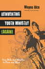 more information about Reinventing Youth Ministry (Again): From Bells and Whistles to Flesh and Blood - eBook