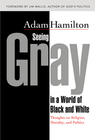 more information about Seeing Gray in a World of Black and White: Thoughts on Religion, Morality, and Politics - eBook