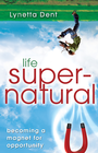 more information about Life Supernatural: Becoming a Magnet for Opportunity - eBook