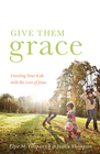 more information about Give Them Grace (Foreword by Tullian Tchividjian): Dazzling Your Kids with the Love of Jesus - eBook