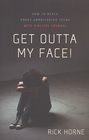 more information about Get Outta My Face!: How to Reach Angry, Unmotivated Teens with Biblical Counsel - eBook