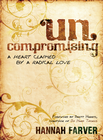 more information about Uncompromising: A Heart Claimed By a Radical Love - eBook
