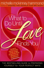 more information about What to Do Until Love Finds You: The Bestselling Guide to Preparing Yourself for Your Perfect Mate - eBook