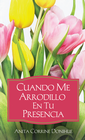 more information about Cuando Me Arrodillo en tu Presencia - eBook