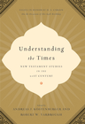 more information about Understanding the Times: New Testament Studies in the 21st Century: Essays in Honor of D. A. Carson on the Occasion of His 65th Birthday - eBook