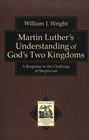 more information about Martin Luther's Understanding of God's Two Kingdoms: A Response to the Challenge of Skepticism - eBook