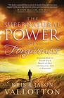 more information about The Supernatural Power of Forgiveness: Discover How to Escape Your Prison of Pain and Unlock a Life of Freedom - eBook
