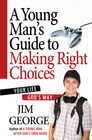 more information about Young Man's Guide to Making Right Choices, A: Your Life God's Way - eBook