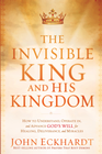 more information about The Invisible King and His Kingdom: How to understand, operate in, and advance God's will for healing, deliverance, and miracles - eBook