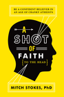 more information about A Shot of Faith (to the Head): Be a Confident Believer in an Age of Cranky Atheists - eBook