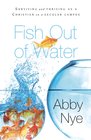 more information about Fish Out of Water: Surviving and Thriving as a Christian on a Secular Campus - eBook