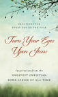 more information about Turn Your Eyes Upon Jesus: Inspiration from the Greatest Christian Song Lyrics of All Time - eBook