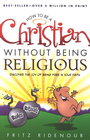 more information about How to be a Christian Without Being Religious: Discover the Joy of Being Free in Your Faith - eBook