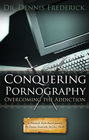 more information about Conquering Pornography: Overcoming the Addiction: A Practical, Faith-Based Journey by Dennis Frederick, M.Div, Ph.D. - eBook