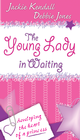 more information about The Young Lady in Waiting: Developing the Heart of a Princess - eBook
