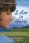 more information about I Am in Here: The Journey of a Child with Autism Who Cannot Speak but Finds Her Voice - eBook