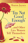 more information about I'm Not Good Enough...and Other Lies Women Tell Themselves - eBook