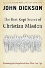 more information about The Best Kept Secret of Christian Mission: Promoting the Gospel with More Than Our Lips