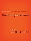more information about The Christian Atheist: When You Believe in God But Live as if He Doesn't Exist