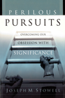 more information about Perilous Pursuits: Overcoming Our Obsession with Significance - eBook