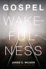 more information about Gospel Wakefulness (Foreword by Ray Ortlund) - eBook