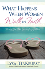 more information about What Happens When Women Walk in Faith: Trusting God Takes You to Amazing Places - eBook