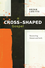 more information about A Cross-Shaped Gospel: Reconciling Heaven and Earth - eBook