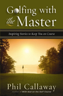 more information about Golfing with the Master: Inspiring Stories to Keep You on Course - eBook