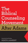 more information about The Biblical Counseling Movement after Adams (Foreword by David Powlison) - eBook