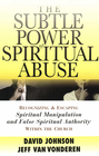 more information about Subtle Power of Spiritual Abuse, The: Recognizing and Escaping Spiritual Manipulation and False Spiritual Authority Within the Church - eBook