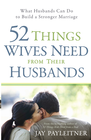 more information about 52 Things Wives Need from Their Husbands: What Husbands Can Do to Build a Stronger Marriage - eBook