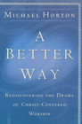 more information about Better Way, A: Rediscovering the Drama of God-Centered Worship - eBook