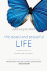 more information about The Good and Beautiful Life: Putting on the Character of Christ - eBook