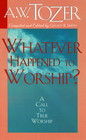 more information about Whatever Happened to Worship: A Call to True Worship - eBook