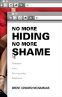 more information about No More Hiding, No More Shame: Finding Freedom from Pornography Addiction - eBook