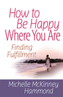 more information about How to Be Happy Where You Are: Finding Fulfillment - eBook