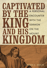 more information about CAPTIVATED BY THE KING AND HIS KINGDOM: A Personal Encounter with the Sermon on the Mount - eBook